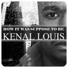 Kenal Louis - How It Was Supposed To Be (Ryan Leslie Cover)