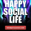 Happy Social Life - Be The Life Of The Party Everywhere You Go