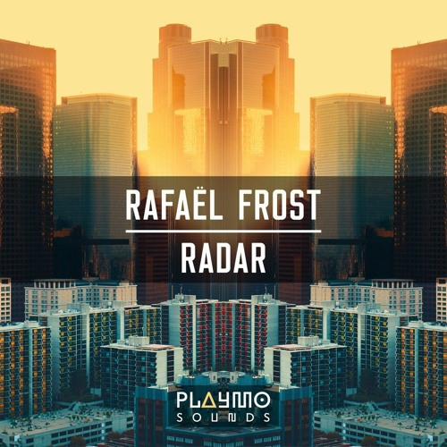Rafaël Frost - Radar (Original Mix) [Playmo Sounds]