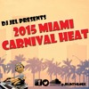 DJ JEL PRESENTS | 2015 MIAMI CARNIVAL HEAT