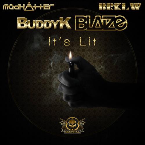 """BLAIZE and Buddy K """"It's Lit"""""""