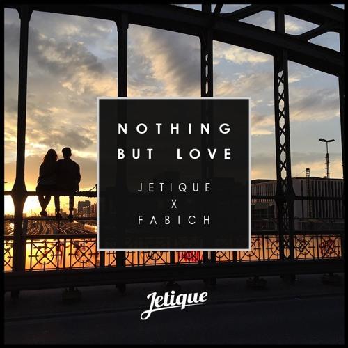 Jetique & Fabich - Nothing But Love (Remix)