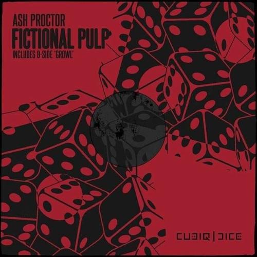 [CUBIQ006] Ash Proctor - Fictional Pulp (Out 19.10.15)