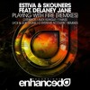 Estiva & Skouners Ft Delaney Jane - Playing With Fire (T-Mass Remix)