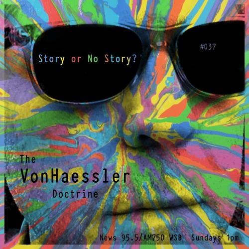 The VonHaessler Doctrine #037 - Story or No Story?