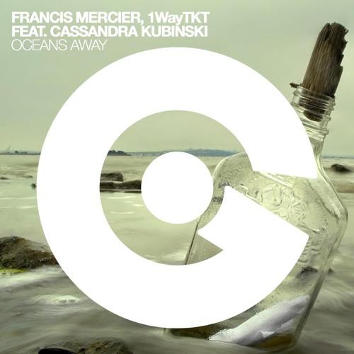 FRANCIS MERCIER, 1WayTKT FEAT. CASSANDRA KUBINSKI – Oceans Away