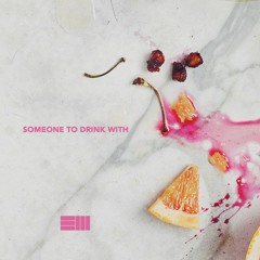 Someone To Drink With (Prod. Russ)
