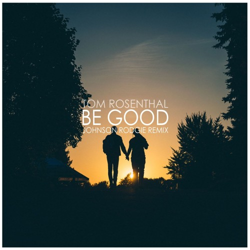 Tom Rosenthal - Be good (Johnson Rodgie Remix)