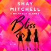 Bliss by Shay Mitchell and Michaela Blaney audiobook excerpt
