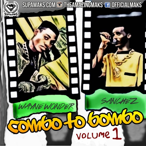 Supamaks.com Presents COMBO TO BOMBO Vol 1 ft Wayne Wonder & Sanchez 2015