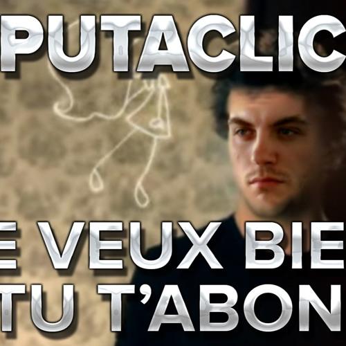 Putaclic - Je Veux Bien Qu'tu T'abonnes