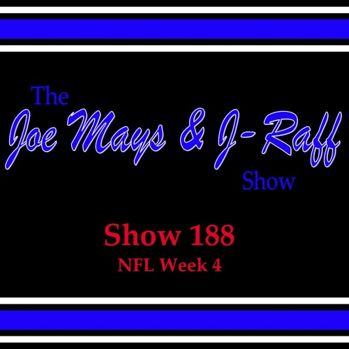 The Joe Mays & J-Raff Show: Episode 188 - NFL Week 4
