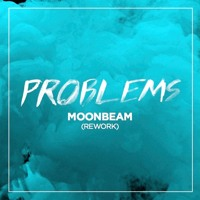 Problems - Moonbeam (Rework)