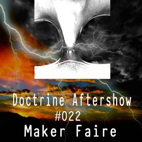 Doctrine Aftershow #022 - Maker Faire