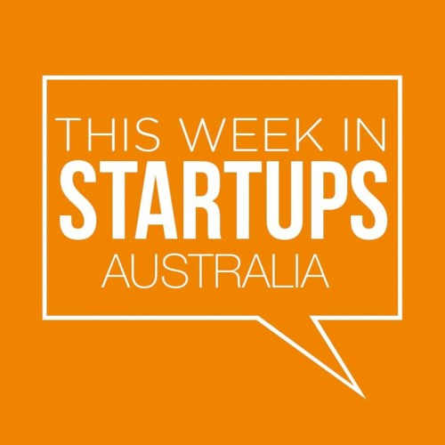 This Week In Startups Australia - S03E03 - Government & startups