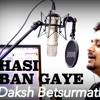 Hasi Ban Gaye (Cover) | Daksh Betsurmath | Hamari Adhuri Kahani | Bollywood Song 2015