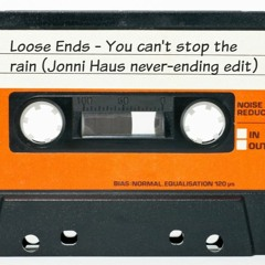 Loose Ends  - You Can't Stop The Rain (Jonni Haus Never - Ending Edit)