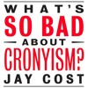 Jay Cost Full Interview on What's So Bad about Cronyism?