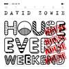 DAVID ZOWIE - HOUSE EVERY WEEKEND  (LOADSTAR REMIX)
