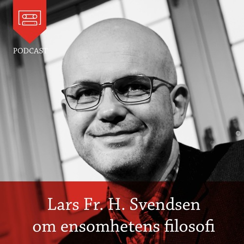 Lars Fredrik H. Svendsen om Ensomhetens filosofi - Podcast fra Universitetsforlaget