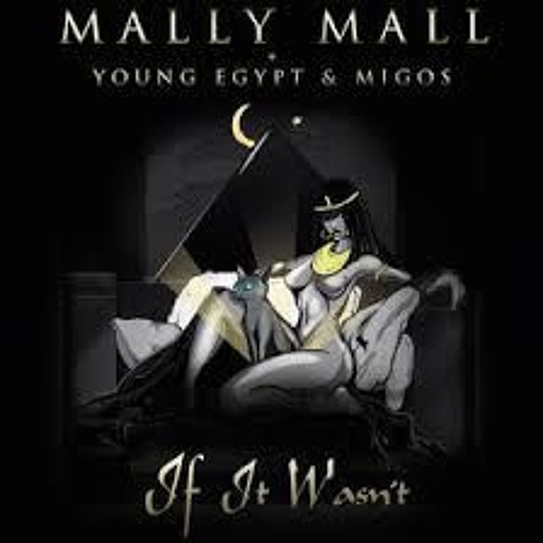 Mally Mall ( If It Wasn T For Your Pussy)  Feat. Migos   Young Egypt