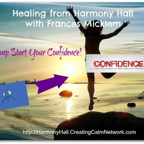 Healing from Harmony Hall with Frances Micklem - Jump Start Your Confidence