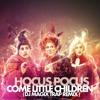 HOCUS POCUS - COME LITTLE CHILDREN ( DJ MAGIX TRAP REMIX ) * FREE D/L *
