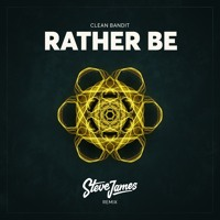 Clean Bandit feat. Jess Glynne - Rather Be (Steve James Remix)
