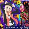 Nightcore=Your Love Is My Drug