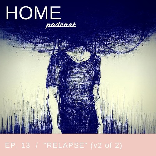 "Episode 13: ""Relapse"" Part 2"