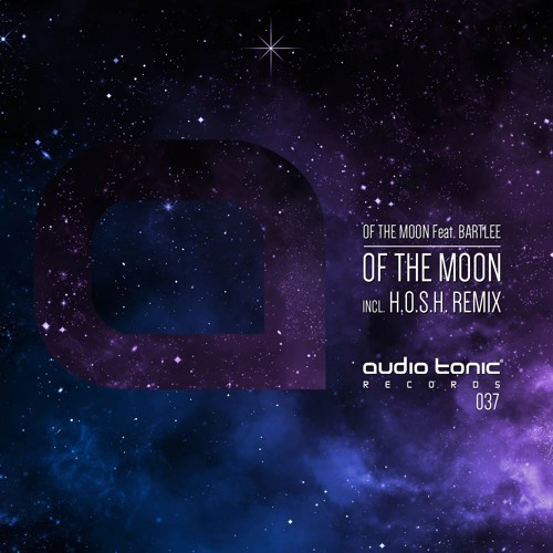 Of The Moon Feat. Bartlee - Of The Moon (H.O.S.H. Remix) audio tonic Records