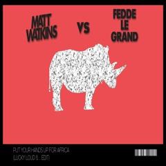 FEDDE LE GRAND & MATT WATKINS - PUT YOUR HANDS UP FOR AFRICA (LUCKY LOUD & ID EDIT) full