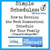 Simple Schedules: How to Develop the Best Homeschool Schedule for You Family- Episode 4