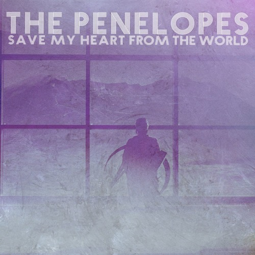 SAVE MY HEART FROM THE WORLD - THE PENELOPES [SINGLE]
