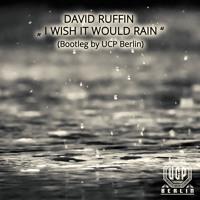 David Ruffin - I Wish It Would Rain (Bootleg by UCP Berlin)