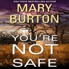 You're Not Safe by Mary Burton, Narrated by Brian Troxell