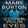 Cover Your Eyes By Mary Burton, Narrated by Karen White