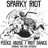Sparky Riot - Police Abuse
