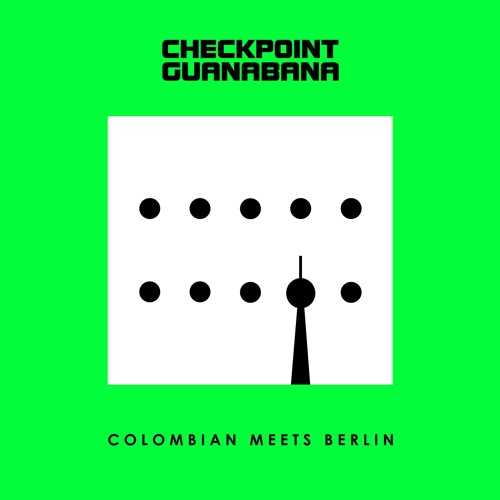 """COLOMBIAN MEETS BERLIN"" - Debut Album of CHECKPOINT GUANABANA"