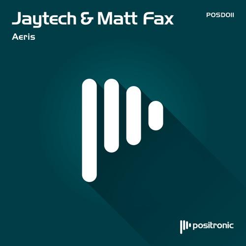 Jaytech & Matt Fax - Aeris [Positronic]
