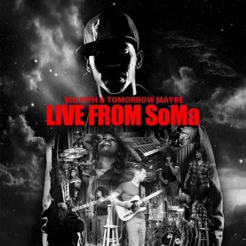Big Piph & Tomorrow Maybe:  Live From SoMa