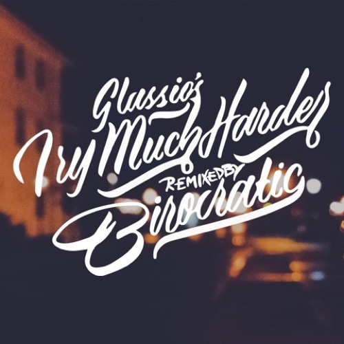 Try Much Harder (Birocratic Remix)