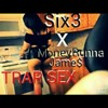 TRAP SEX -Six3 x MoneyRunnaJames