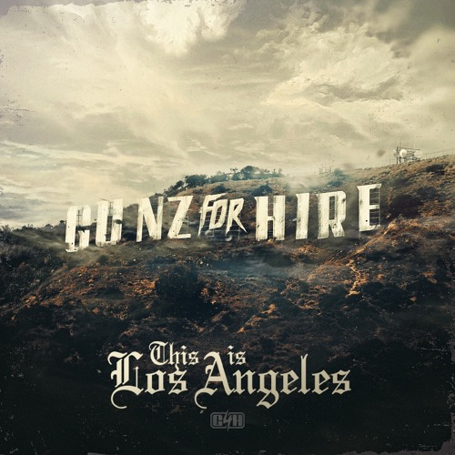 Gunz For Hire - This Is Los Angeles [OUT NOW]