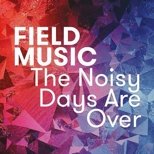 Field Music - The Noisy Days Are Over (Single Version)