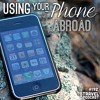 How To Use Your Cell Phone Abroad (Episode 192)
