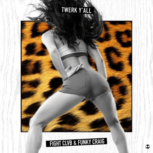 Fight Clvb & Funky Craig - Twerk Yall (Original Mix)