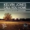 Kelvin Jones - Call You Home(jam couché & Felix jeahn Remix)