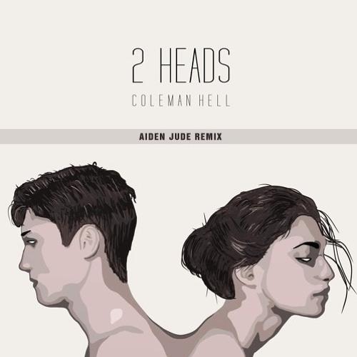 Coleman Hell - 2 Heads (Aiden Jude Remix)
