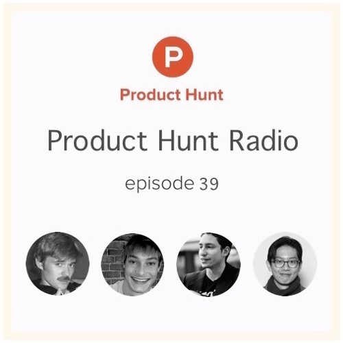 Product Hunt Radio: Episode 39 w/ Nick Quah